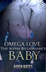 Omega Love: The Alpha Billionaire's Baby (Gay Romance Male Pregnancy, Mpreg) - Aiden Bates