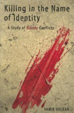 Killing in the Name of Identity: A Study of Bloody Conflicts - Vamık D. Volkan