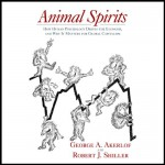 Animal Spirits: How Human Psychology Drives the Economy, and Why It Matters for Global Capitalism - George A. Akerlof, Robert J. Shiller, Marc Vietor, Audible Studios