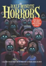 Half-Minute Horrors - Avi, Gail Carson Levine, Libba Bray, Joyce Carol Oates, James Patterson, Gregory Maguire, Lane Smith, Adele Griffin, Katherine Applegate, Jenny Nimmo, Jonathan Lethem, Tui T. Sutherland, Adam Rex, R.L. Stine, Michael Connelly, Jerry Spinelli, Gloria Whelan, Sarah Weeks, An