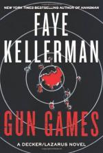 Gun Games: A Decker/Lazarus Novel - Faye Kellerman