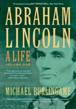 Abraham Lincoln: A Life, Volume One - Michael Burlingame