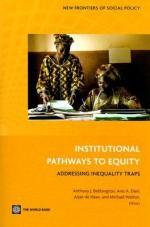 Institutional Pathways to Equity: Addressing Inequality Traps - Anthony J. Bebbington