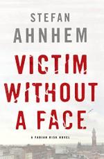 Victim Without a Face: A Fabian Risk Novel (Fabian Risk Series) - Stefan Ahnhem, Rachel Willson-Broyles