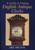 A Guide to Dating English Antique Clocks - Eric Bruton