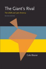 The Giant's Rival: The USSR and Latin America - Cole Blasier