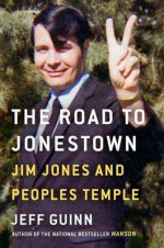 The Road to Jonestown: Jim Jones and Peoples Temple - Jeff Guinn