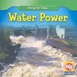 Water Power (Energy for Today) - Tea Benduhn