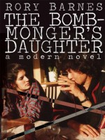 The Bomb-Monger's Daughter: A Modern Novel - Rory Barnes