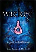 Wicked 2: Legacy & Spellbound - Nancy Holder, Debbie Viguié
