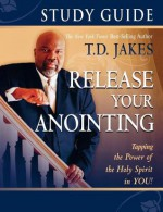 Release Your Anointing 40-Day Devotional Journal: Tapping the Power of the Holy Spirit in You - T.D. Jakes