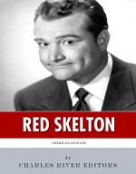 American Legends: The Life of Red Skelton - Charles River Editors
