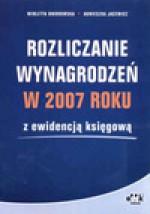 Rozliczanie wynagrodzeń w 2007 roku z ewidencją księgową - Wioletta Dworowska, Agnieszka Jacewicz