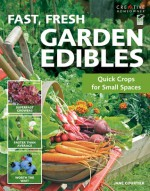 Fast, Fresh Garden Edibles: Quick Crops for Small Spaces - Jane Courtier