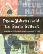 From Bakersfield to Beale Street: A Regional History of American Rock 'n' Roll - David Stuart, Ryan Sheeler