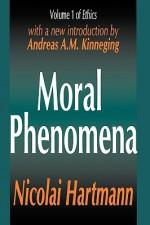 Moral Phenomena (Ethics, Vol. 1) - Nicolai Hartmann
