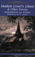 Madam Crowl's Ghost & Other Stories - Joseph Sheridan Le Fanu