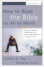 How to Read the Bible for All Its Worth - Gordon D. Fee, Douglas Stuart