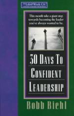 30 Days to Confident Leadership: The Life@work Company - Bobb Biehl