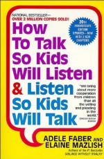 How To Talk So Kids Will Listen & Listen So Kids Will Talk - Adele Faber, Elaine Mazlish