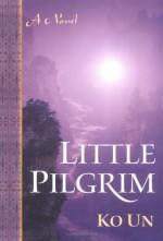 Little Pilgrim: A Novel - Ko Un, Young-Moo Kim, Brother Anthony of Taizé