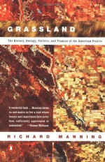 Grassland: The History, Biology, Politics and Promise of the American Prairie - Richard Manning