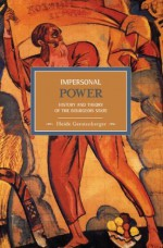 Impersonal Power: History and Theory of the Bourgeois State - Heide Gerstenberger, David Fernbach
