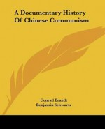 A Documentary History of Chinese Communism - Conrad Brandt, John King Fairbank, Benjamin I. Schwartz