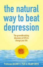 The Natural Way To Beat Depression - Basant K. Puri, Hilary Boyd