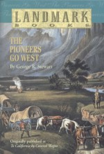 The Pioneers Go West - George R. Stewart