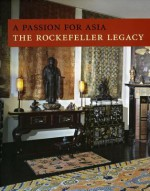 A Passion for Asia: The Rockefeller Legacy - Peter Johnson, Adriana Proser