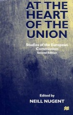 At the Heart of the Union: Studies of the European Commission - Neill Nugent