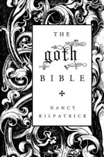 The Goth Bible: A Compendium for the Darkly Inclined - Nancy Kilpatrick