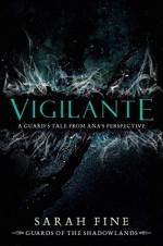 Vigilante: A Guard's Tale from Ana's Perspective - Sarah Fine