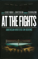 At the Fights: American Writers on Boxing - Various, George Kimball, John Schulian, Colum McCann