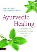 Ayurvedic Healing: Contemporary Maharishi Ayurveda Medicine and Science - Hari Sharma, Christopher Clark