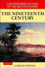 The Oxford History of the British Empire: Volume III: The Nineteenth Century: 3 - Andrew Porter, Wm Roger Louis