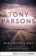 Dein finsteres Herz: Detective Max Wolfes erster Fall. Kriminalroman - Tony Parsons