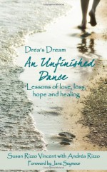 Drea's Dream: An Unfinished Dance: Lessons of Love, Loss, Hope and Healing - Susan Rizzo Vincent, Andrea Rizzo, Jane Seymour