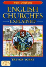 English Churches Explained - Trevor Yorke
