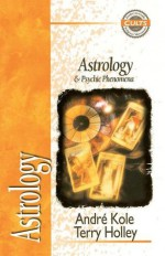 Astrology and Psychic Phenomena - Andre Kole, Terry Holley, Alan W. Gomes