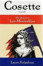 Cosette: The Sequel to Les Miserables - Laura Kalpakian, Victor Hugo