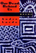 Our Dead Behind Us: Poems - Audre Lorde