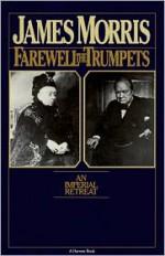 Farewell The Trumpets: An Imperial Retreat - Jan Morris