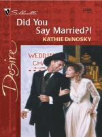 Did You Say Married?! (Silhouette Desire, 1296) - Kathie DeNosky