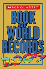 Scholastic Book Of World Records 2005 - Jenifer Corr Morse