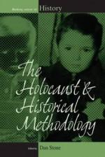 The Holocaust and Historical Methodology - Dan Stone