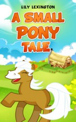 A Small Pony Tale (Fun Rhyming Childrens Books) - Lily Lexington