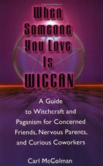 When Someone You Love is Wiccan - Carl McColman