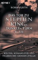 Das Tor zu Stephen Kings Dunklem Turm V-VII: Welten, Schauplätze und Figuren des großen Zyklus (German Edition) - Robin Furth, Wulf Bergner